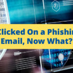 """""""I clicked on phishing email, now what?"""" blog graphic"""